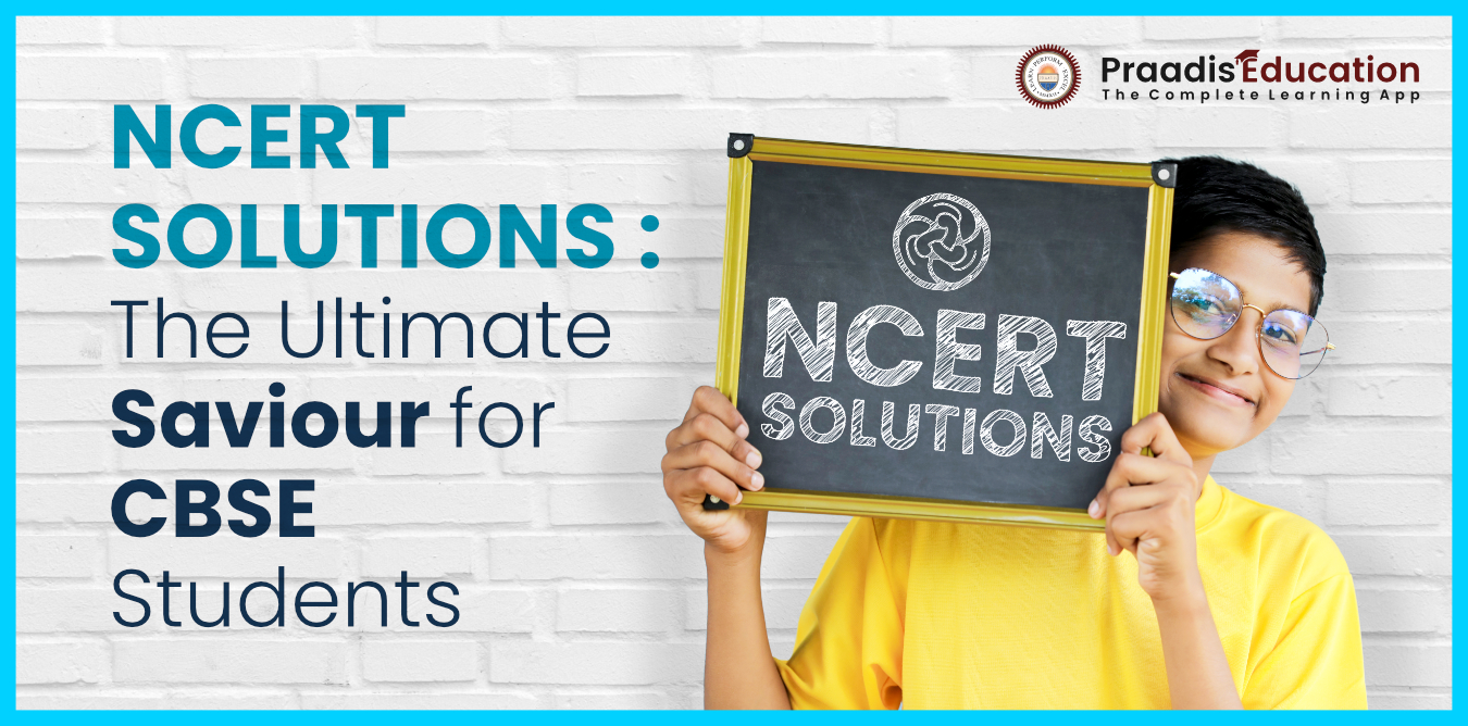 NCERT Solutions: The Ultimate Saviour for CBSE Students.